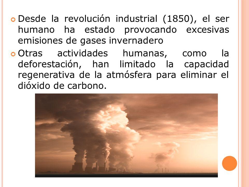 Desde la revolución industrial (1850), el ser humano ha estado provocando excesivas emisiones de gases invernadero Otras actividades humanas, como la