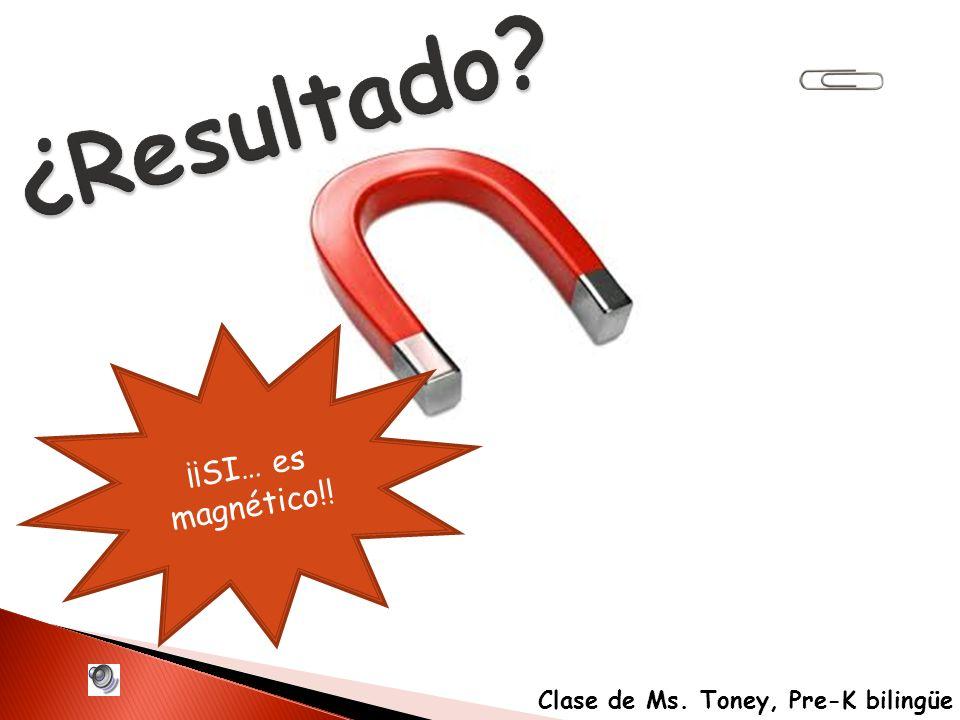 ¿Resultado? ¡¡SI… es magnético!! Clase de Ms. Toney, Pre-K bilingüe