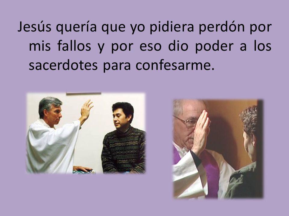 Jesús quería que yo pidiera perdón por mis fallos y por eso dio poder a los sacerdotes para confesarme.