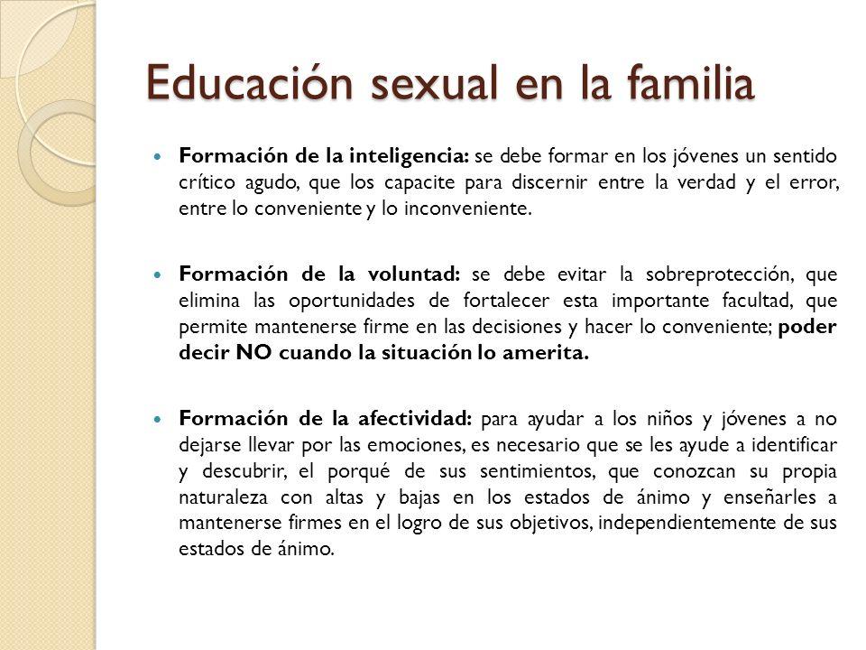 Educación sexual en la familia Formación de la inteligencia: se debe formar en los jóvenes un sentido crítico agudo, que los capacite para discernir e