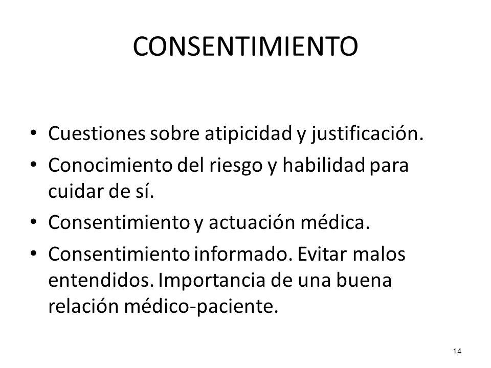 14 CONSENTIMIENTO Cuestiones sobre atipicidad y justificación. Conocimiento del riesgo y habilidad para cuidar de sí. Consentimiento y actuación médic