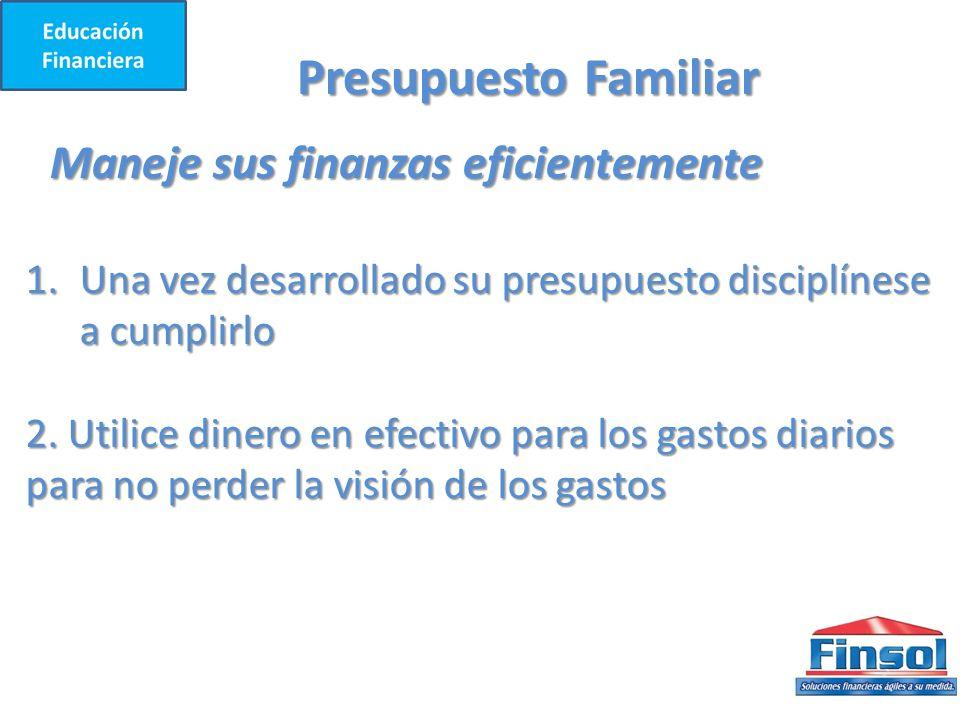 Presupuesto Familiar Maneje sus finanzas eficientemente 1.Una vez desarrollado su presupuesto disciplínese a cumplirlo 2.