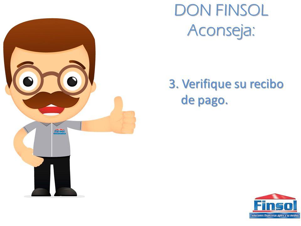 DON FINSOL Aconseja: 3. Verifique su recibo de pago. de pago.