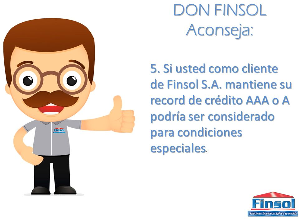 DON FINSOL Aconseja: 5.Si usted como cliente de Finsol S.A.