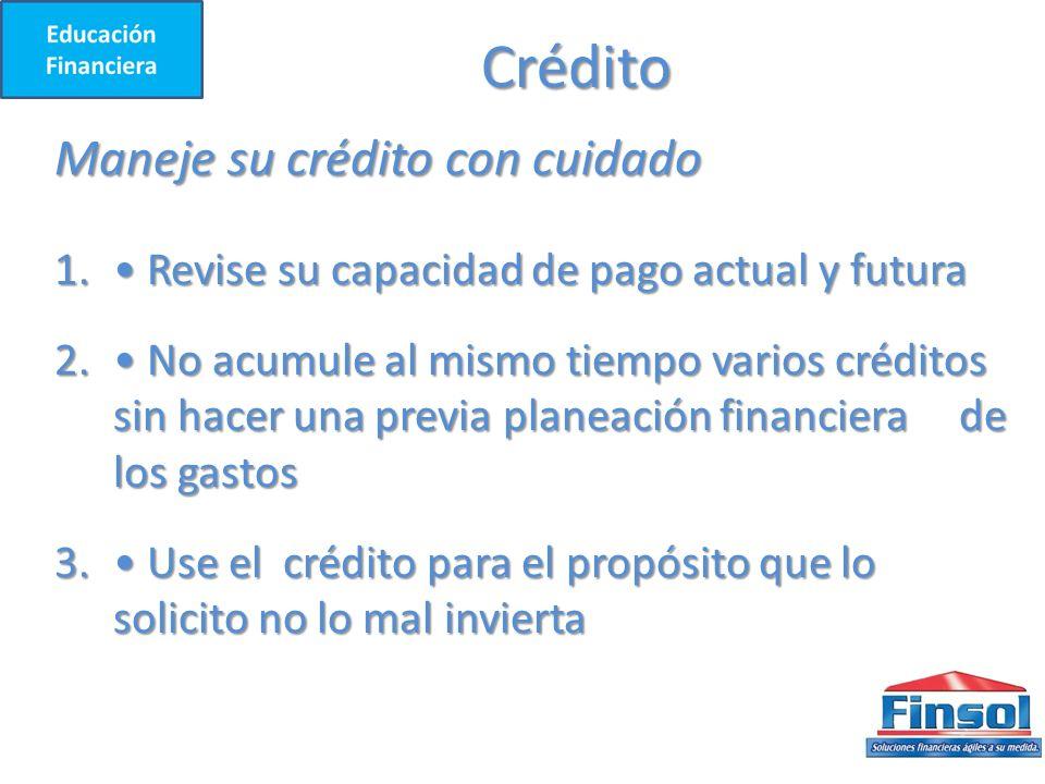 Crédito Maneje su crédito con cuidado 1.Revise su capacidad de pago actual y futura 2.
