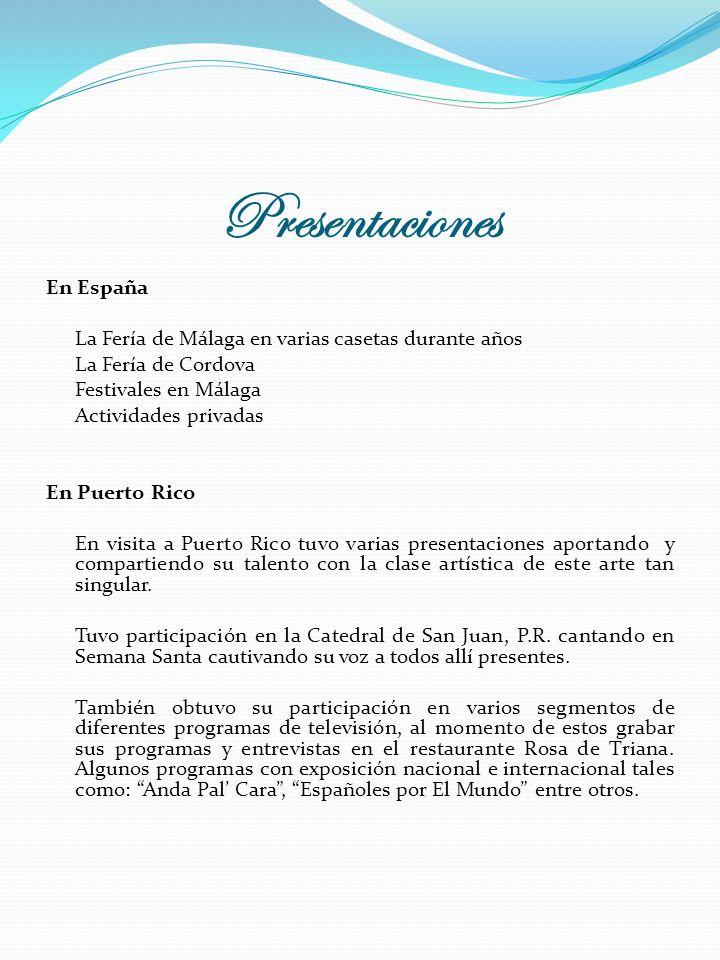Presentaciones En España La Fería de Málaga en varias casetas durante años La Fería de Cordova Festivales en Málaga Actividades privadas En Puerto Rico En visita a Puerto Rico tuvo varias presentaciones aportando y compartiendo su talento con la clase artística de este arte tan singular.