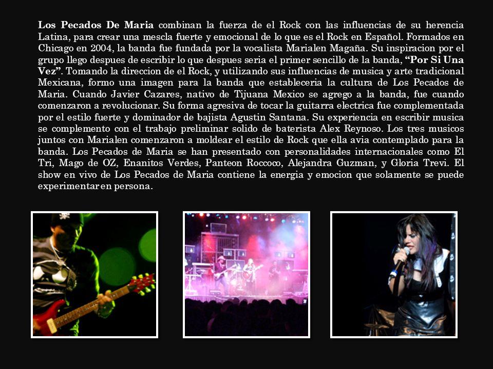 Los Pecados De Maria combinan la fuerza de el Rock con las influencias de su herencia Latina, para crear una mescla fuerte y emocional de lo que es el
