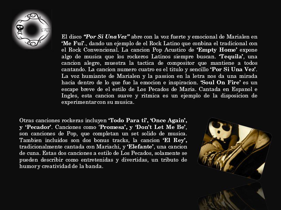 El disco Por Si UnaVez abre con la voz fuerte y emocional de Marialen en Me Fui., dando un ejemplo de el Rock Latino que conbina el tradicional con el