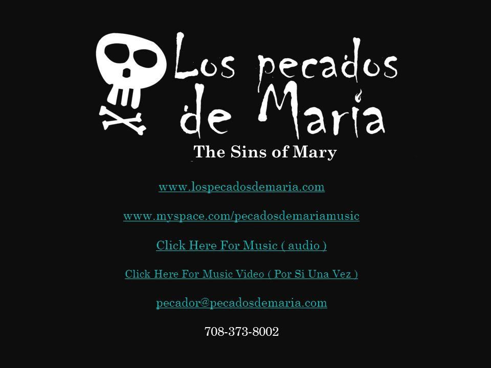 The Sins of Mary www.lospecadosdemaria.com www.myspace.com/pecadosdemariamusic Click Here For Music ( audio ) Click Here For Music Video ( Por Si Una