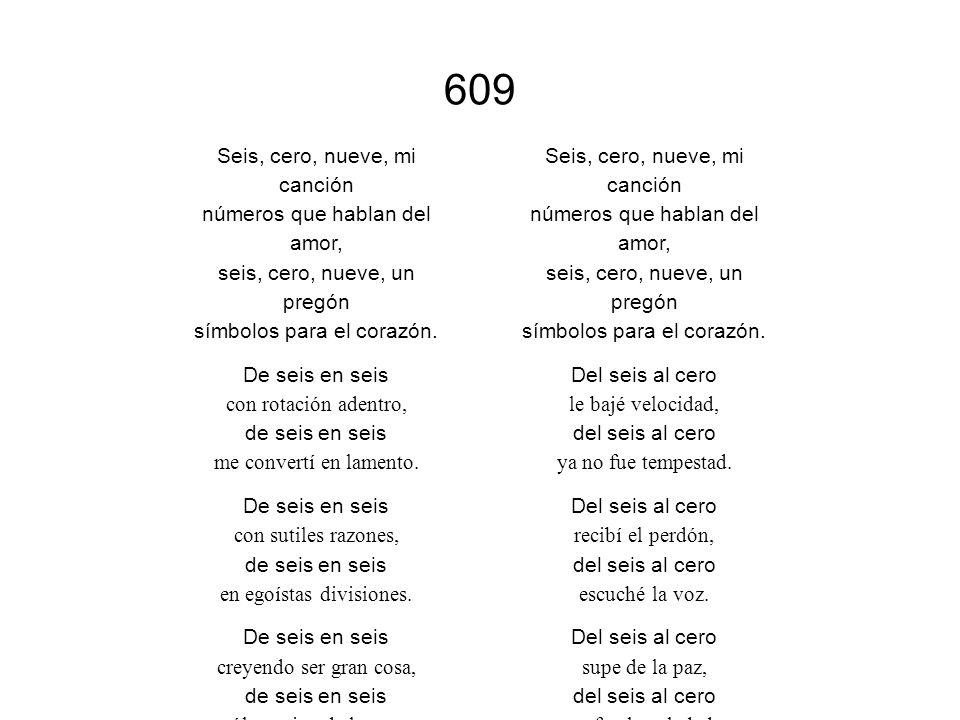 609 Seis, cero, nueve, mi canción números que hablan del amor, seis, cero, nueve, un pregón símbolos para el corazón. De seis en seis con rotación ade