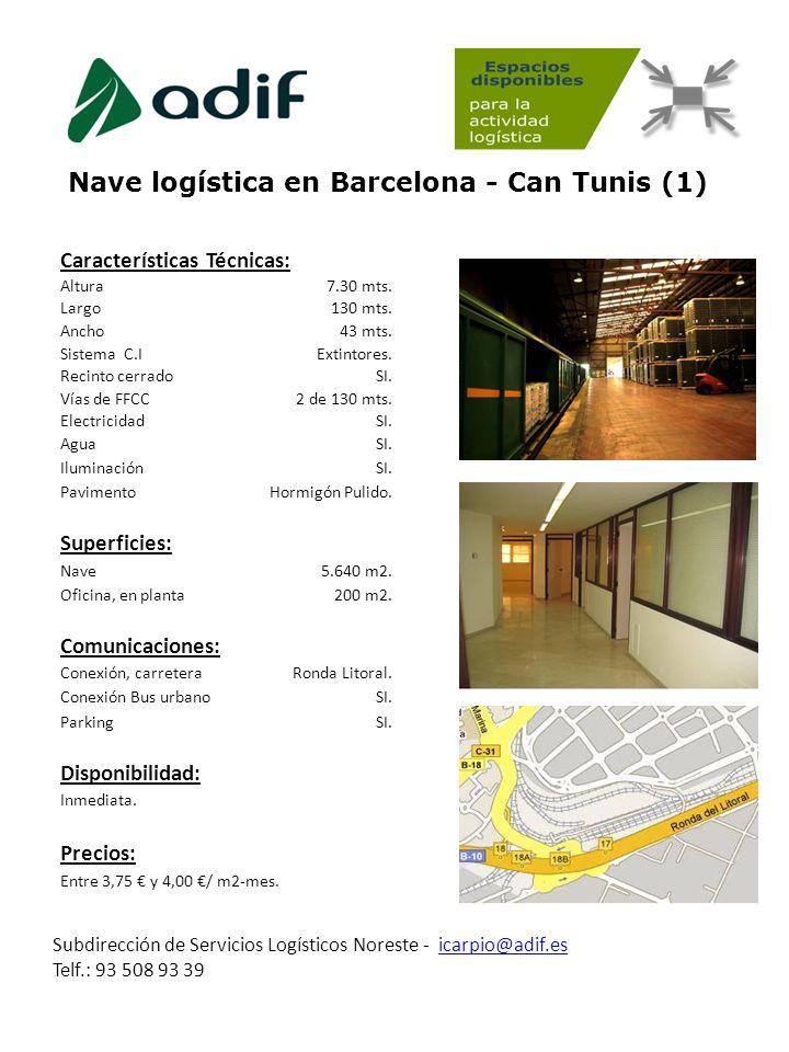 Nave logística en Barcelona - Can Tunis (1) Subdirección de Servicios Logísticos Noreste - icarpio@adif.es Telf.: 93 508 93 39icarpio@adif.es Caracter