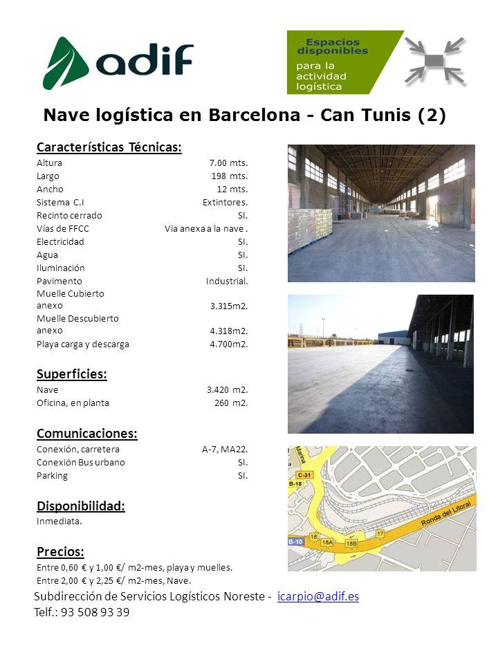 Nave logística en Barcelona - Can Tunis (2) Subdirección de Servicios Logísticos Noreste - icarpio@adif.es Telf.: 93 508 93 39icarpio@adif.es Caracter