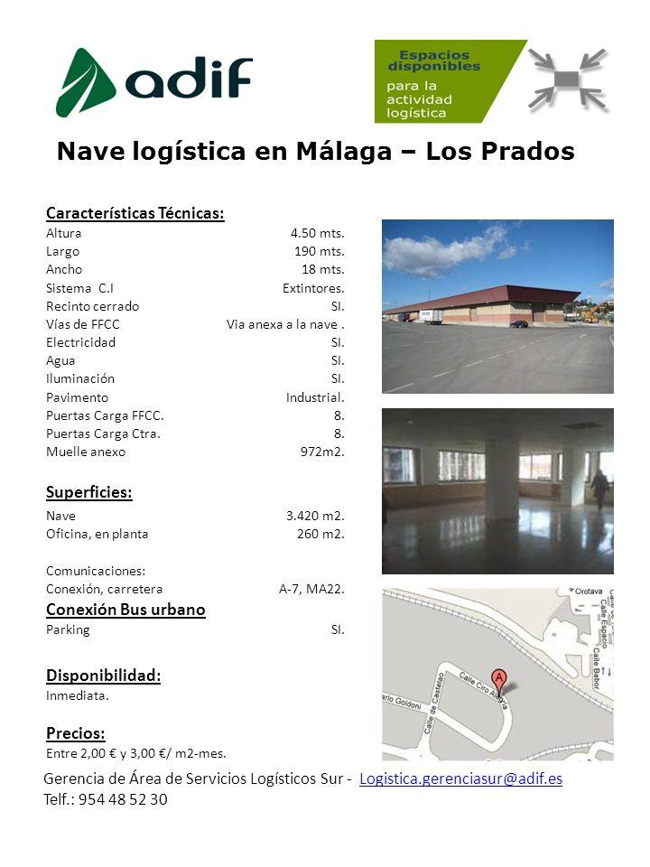 Nave logística en Málaga – Los Prados Gerencia de Área de Servicios Logísticos Sur - Logistica.gerenciasur@adif.es Telf.: 954 48 52 30Logistica.gerenc
