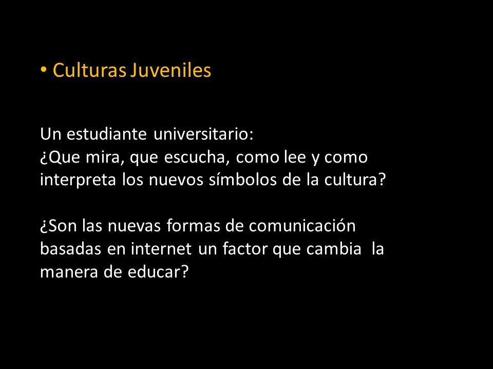 Culturas Juveniles Un estudiante universitario: ¿Que mira, que escucha, como lee y como interpreta los nuevos símbolos de la cultura.
