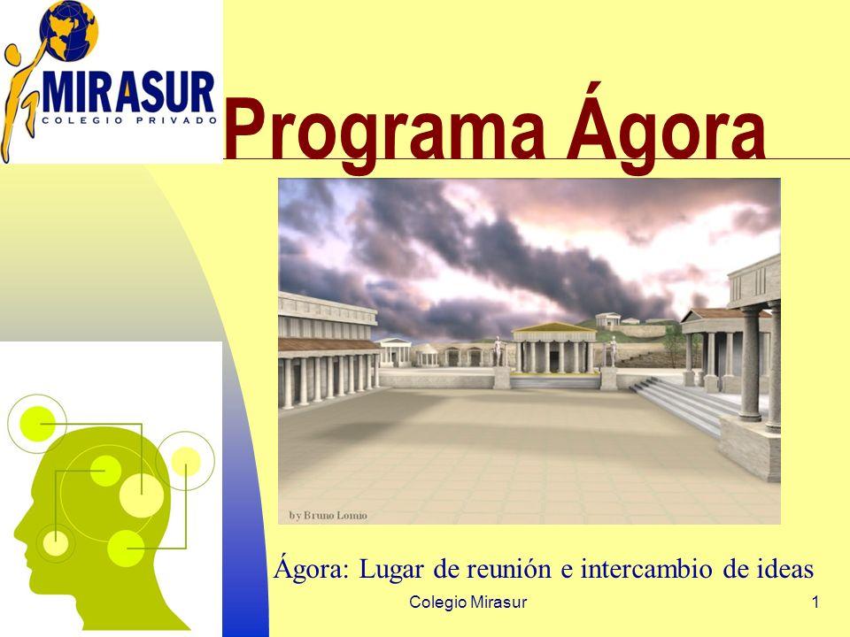 Colegio Mirasur1 Programa Ágora Ágora: Lugar de reunión e intercambio de ideas