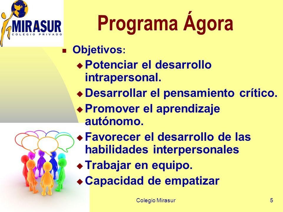 Colegio Mirasur5 Programa Ágora Objetivos : Potenciar el desarrollo intrapersonal.