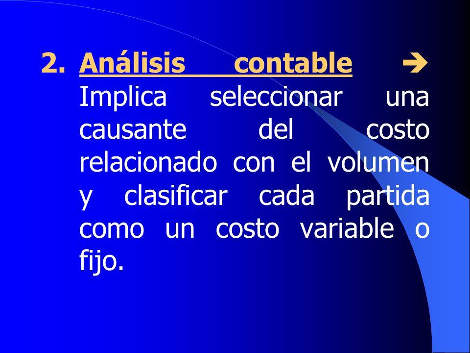 2.Análisis contable Implica seleccionar una causante del costo relacionado con el volumen y clasificar cada partida como un costo variable o fijo.