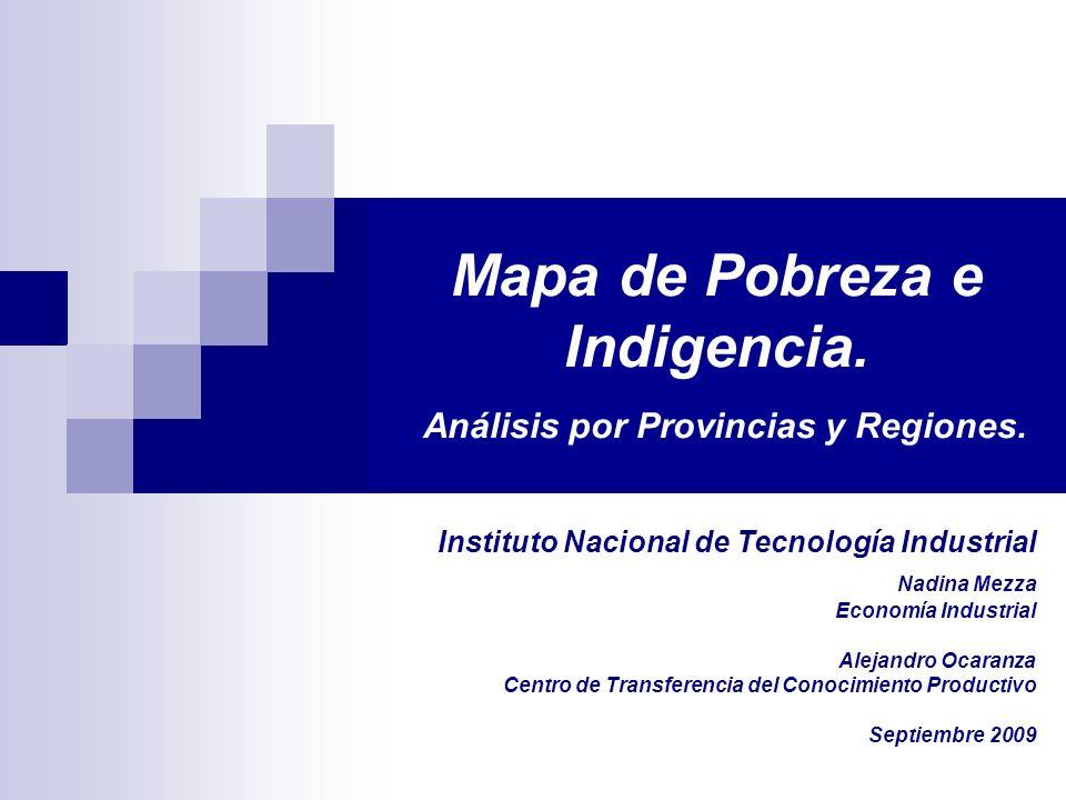 Mapa de Pobreza e Indigencia. Análisis por Provincias y Regiones. Instituto Nacional de Tecnología Industrial Nadina Mezza Economía Industrial Alejand