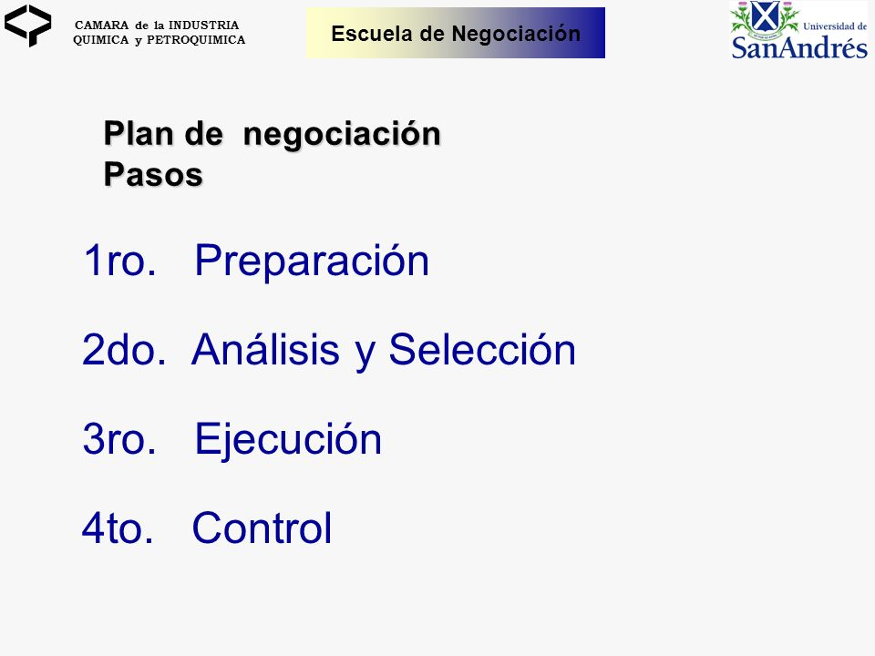 CAMARA de la INDUSTRIA QUIMICA y PETROQUIMICA Escuela de Negociación Plan de negociación Pasos 1ro. Preparación 2do. Análisis y Selección 3ro. Ejecuci