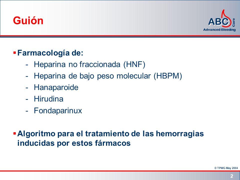 © TPWG May 2004 ABC Advanced Bleeding Care 2 Guión Farmacología de: - Heparina no fraccionada (HNF) - Heparina de bajo peso molecular (HBPM) - Hanapar
