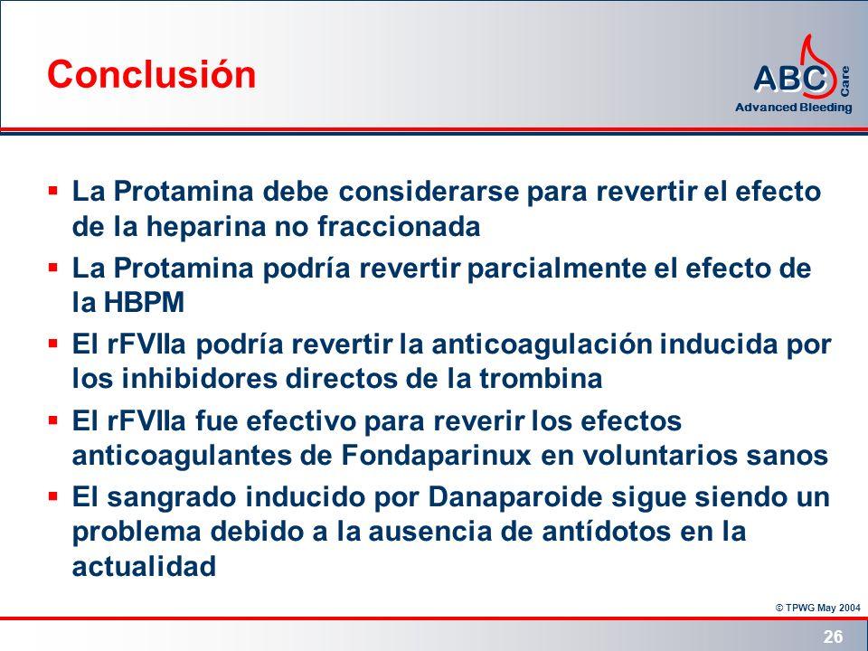 © TPWG May 2004 ABC Advanced Bleeding Care 26 Conclusión La Protamina debe considerarse para revertir el efecto de la heparina no fraccionada La Prota