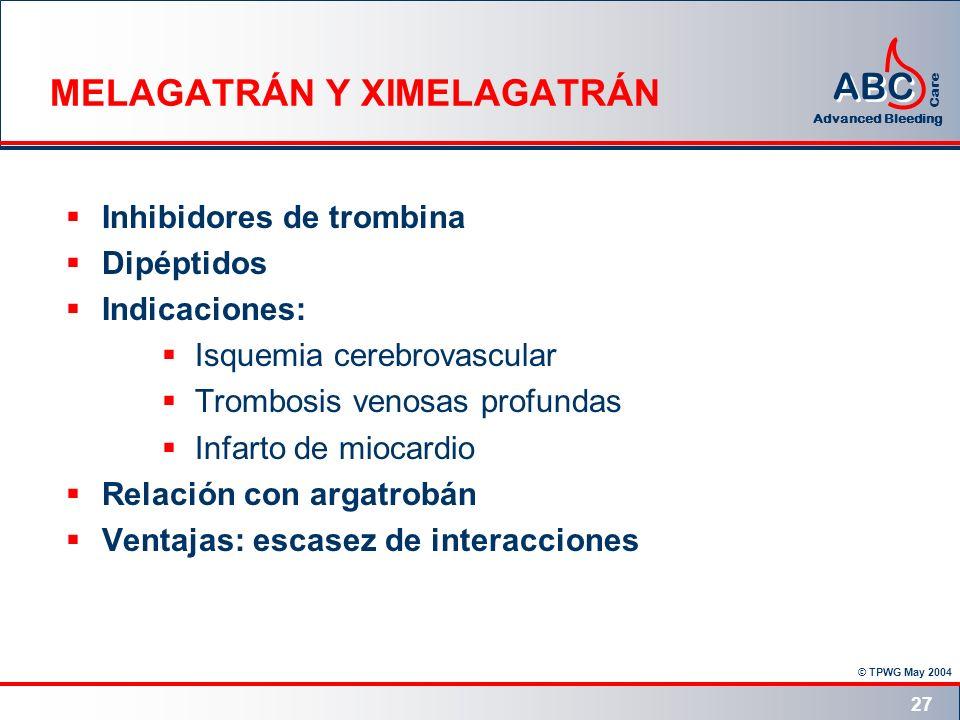 © TPWG May 2004 ABC Advanced Bleeding Care 27 MELAGATRÁN Y XIMELAGATRÁN Inhibidores de trombina Dipéptidos Indicaciones: Isquemia cerebrovascular Trom