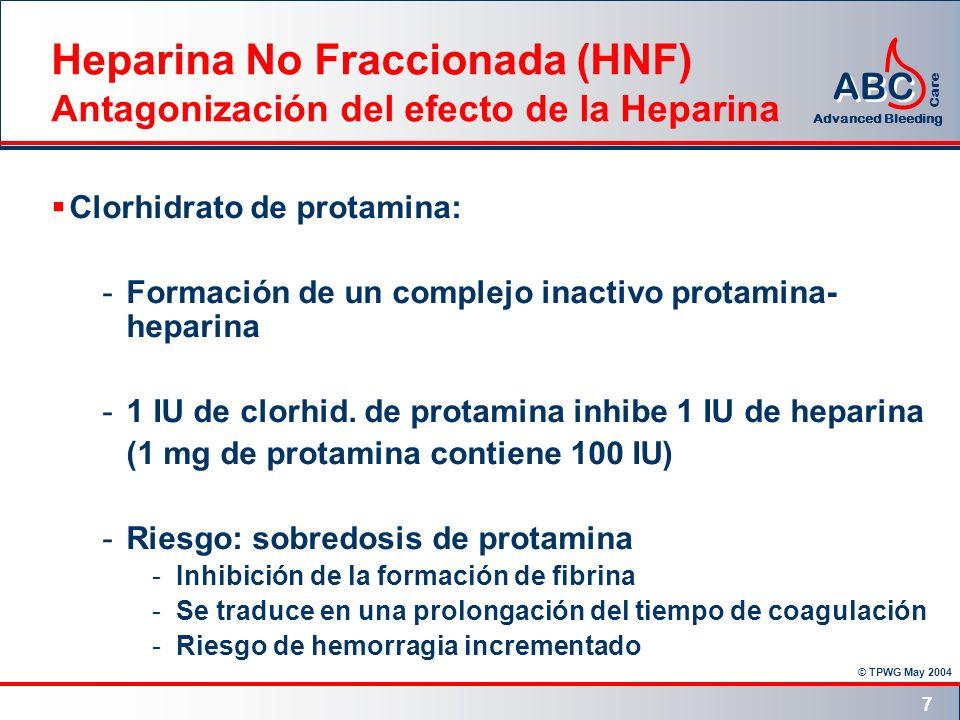 © TPWG May 2004 ABC Advanced Bleeding Care 7 Heparina No Fraccionada (HNF) Antagonización del efecto de la Heparina Clorhidrato de protamina: -Formaci
