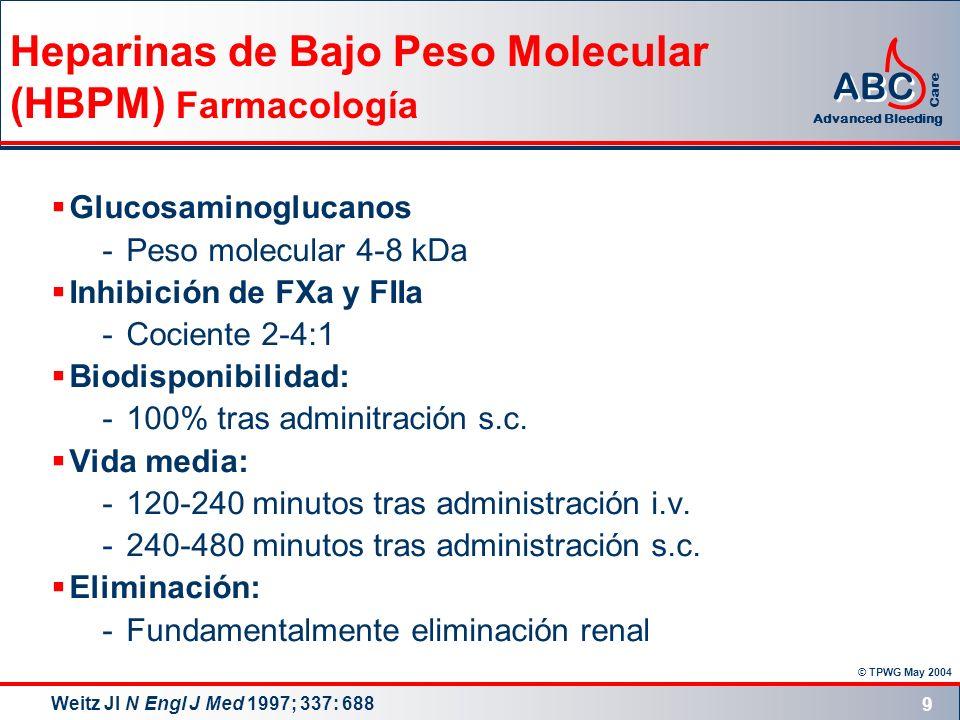 © TPWG May 2004 ABC Advanced Bleeding Care 9 Heparinas de Bajo Peso Molecular (HBPM) Farmacología Glucosaminoglucanos -Peso molecular 4-8 kDa Inhibici