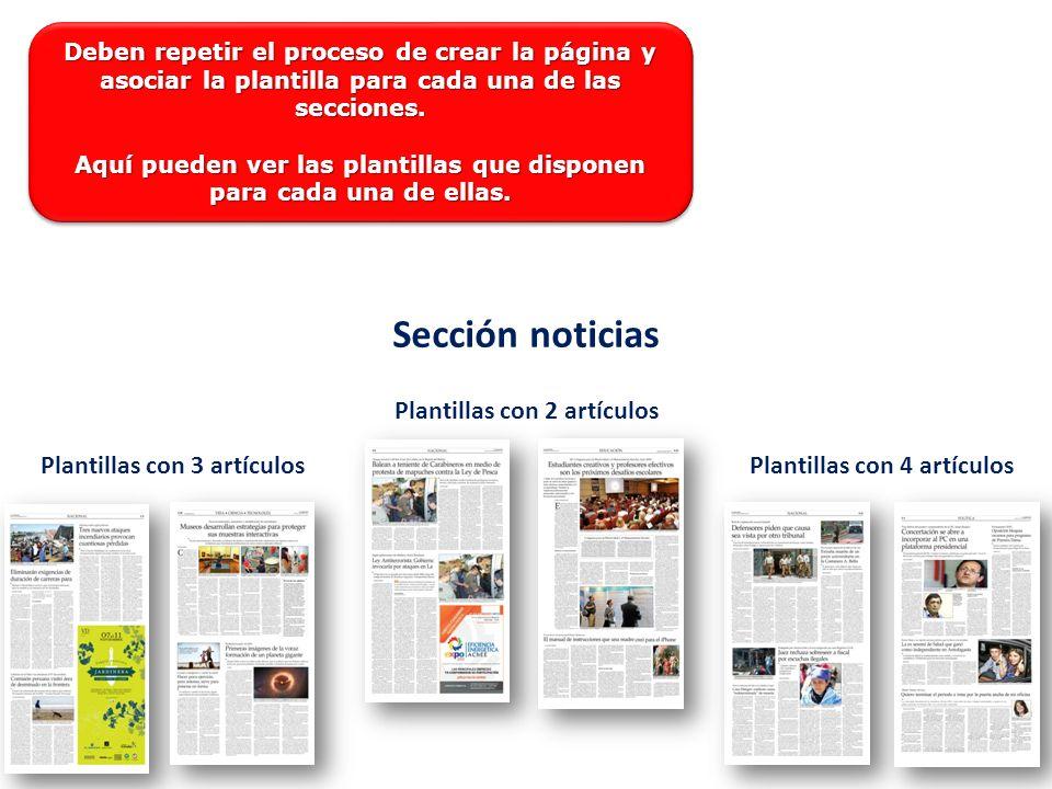 Plantillas con 2 artículos Plantillas con 3 artículosPlantillas con 4 artículos Sección noticias Deben repetir el proceso de crear la página y asociar la plantilla para cada una de las secciones.