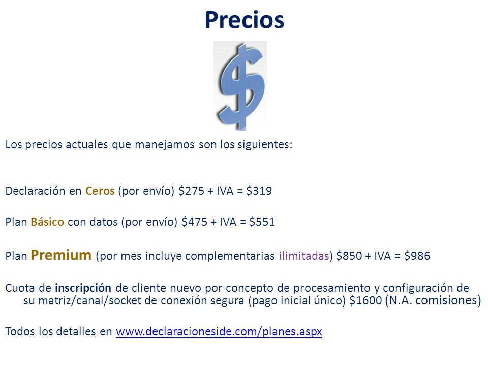 Precios Los precios actuales que manejamos son los siguientes: Declaración en Ceros (por envío) $275 + IVA = $319 Plan Básico con datos (por envío) $4