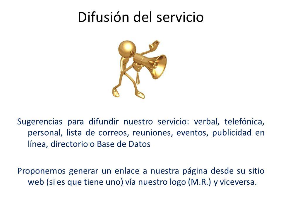 Difusión del servicio Sugerencias para difundir nuestro servicio: verbal, telefónica, personal, lista de correos, reuniones, eventos, publicidad en lí