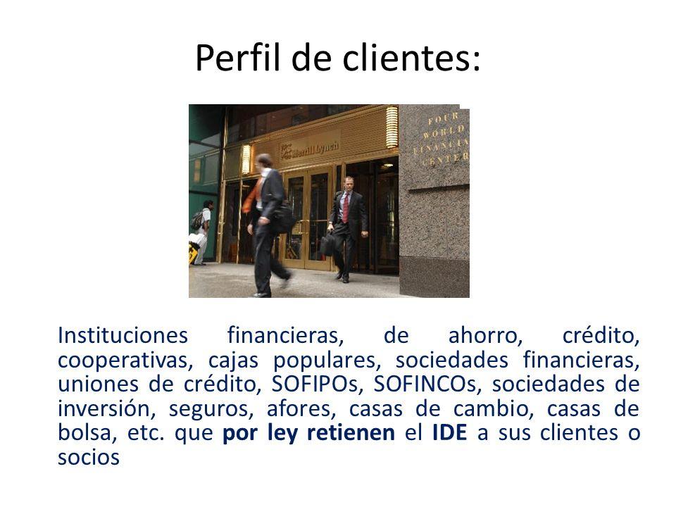 Perfil de clientes: Instituciones financieras, de ahorro, crédito, cooperativas, cajas populares, sociedades financieras, uniones de crédito, SOFIPOs,