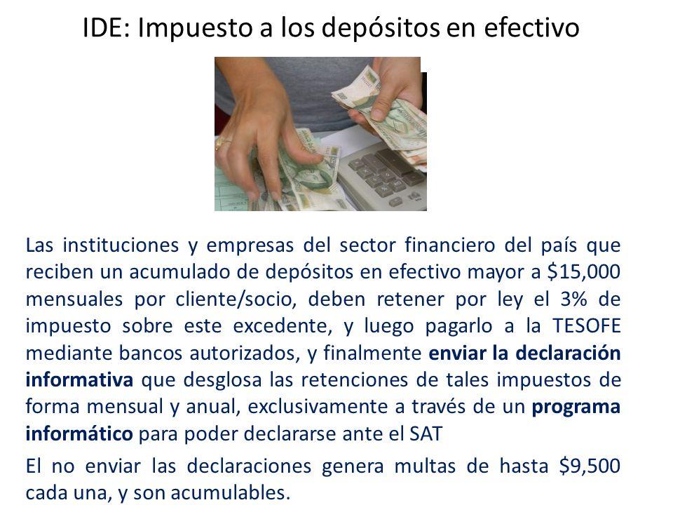 IDE: Impuesto a los depósitos en efectivo Las instituciones y empresas del sector financiero del país que reciben un acumulado de depósitos en efectiv