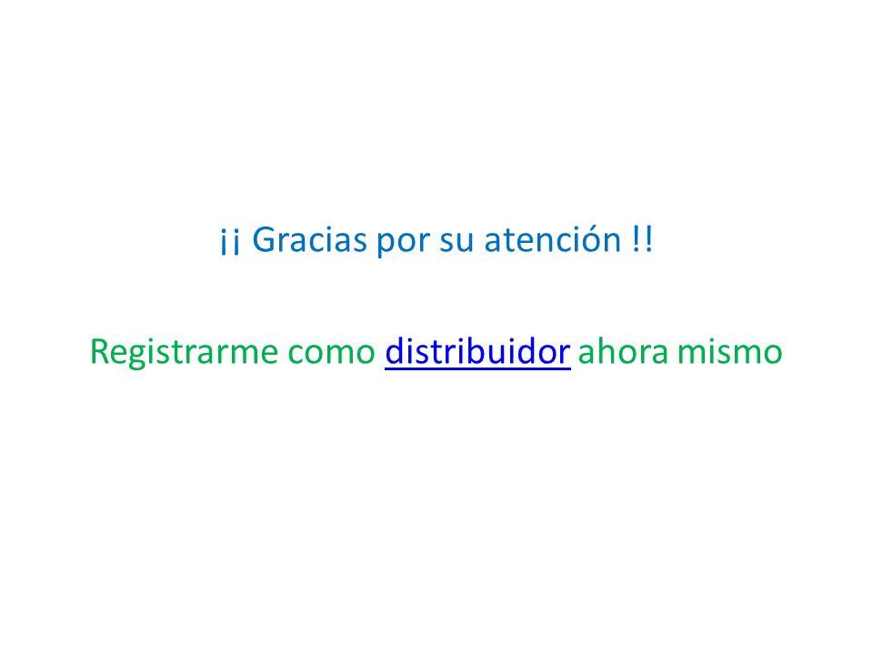 ¡¡ Gracias por su atención !! Registrarme como distribuidor ahora mismodistribuidor
