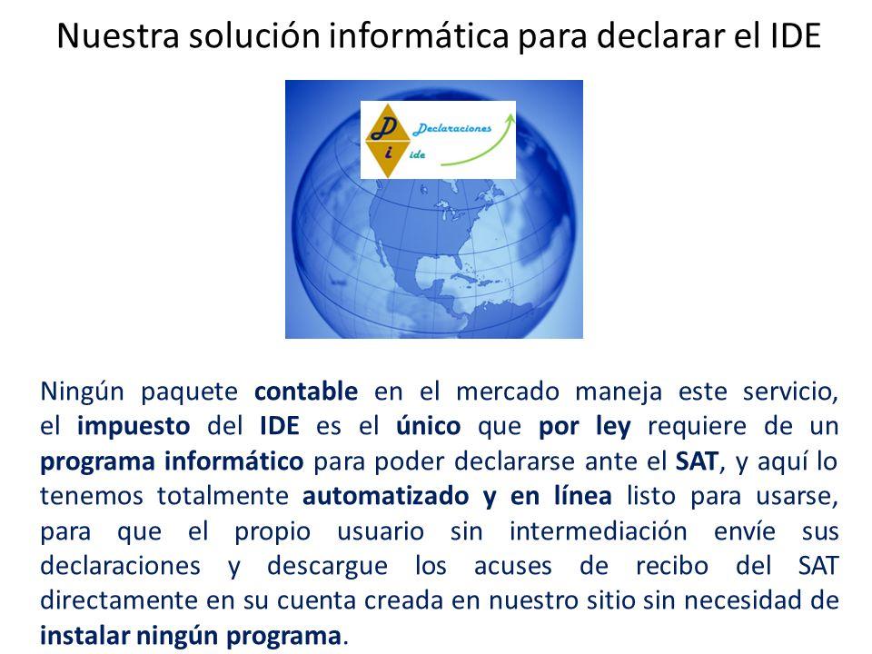 Nuestra solución informática para declarar el IDE Ningún paquete contable en el mercado maneja este servicio, el impuesto del IDE es el único que por