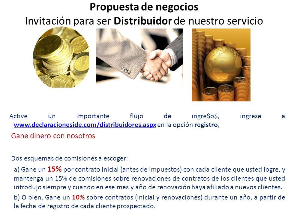 Propuesta de negocios Invitación para ser Distribuidor de nuestro servicio Active un importante flujo de ingre$o$, ingrese a www.declaracioneside.com/