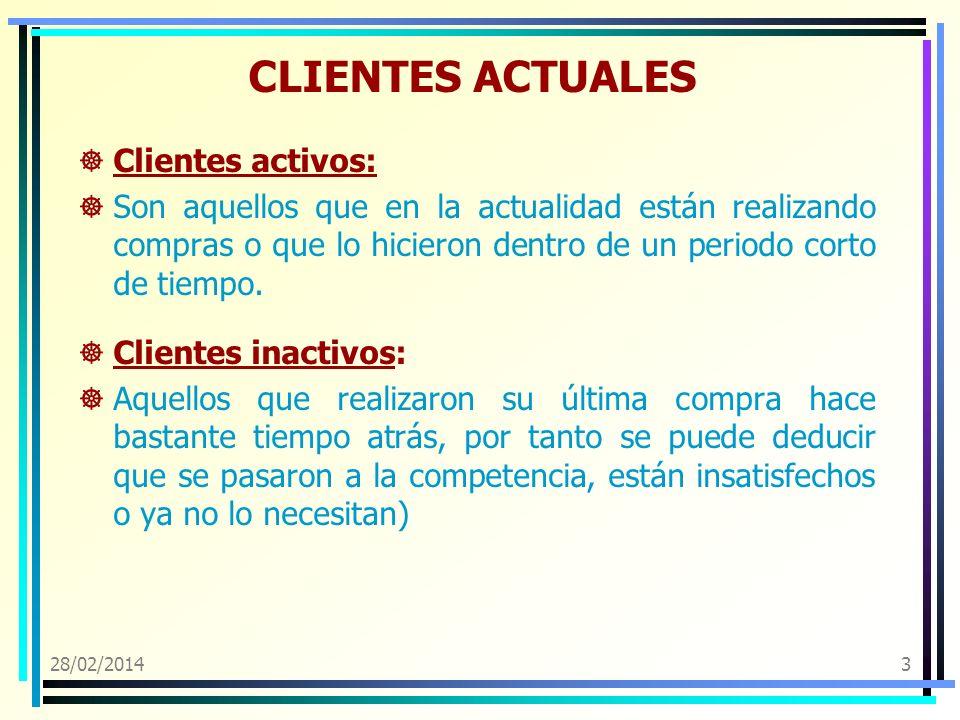 28/02/20143 CLIENTES ACTUALES Clientes activos: Son aquellos que en la actualidad están realizando compras o que lo hicieron dentro de un periodo cort