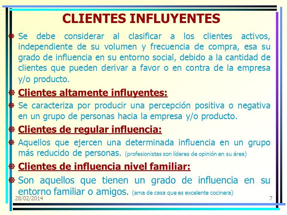 28/02/20147 CLIENTES INFLUYENTES Se debe considerar al clasificar a los clientes activos, independiente de su volumen y frecuencia de compra, esa su g