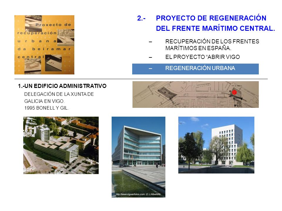 2.-PROYECTO DE REGENERACIÓN DEL FRENTE MARÍTIMO CENTRAL. –RECUPERACIÓN DE LOS FRENTES MARÍTIMOS EN ESPAÑA. –EL PROYECTO ABRIR VIGO AL MAR –REGENERACIÓ