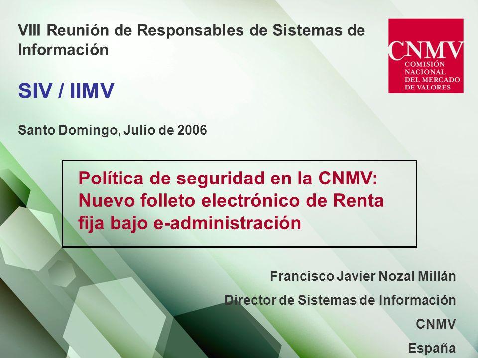 Política de seguridad en la CNMV: Nuevo folleto electrónico de Renta fija bajo e-administración Cambio en la e-administración de la CNMV - Nueva plataforma de firma - Basada en Certificados reconocidos - Certificado de Persona Jurídica