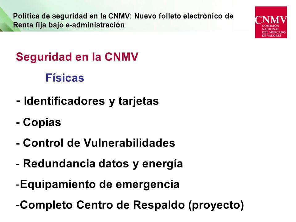 Política de seguridad en la CNMV: Nuevo folleto electrónico de Renta fija bajo e-administración Seguridad en la CNMV Lógicas - Barreras - Productos Anti......