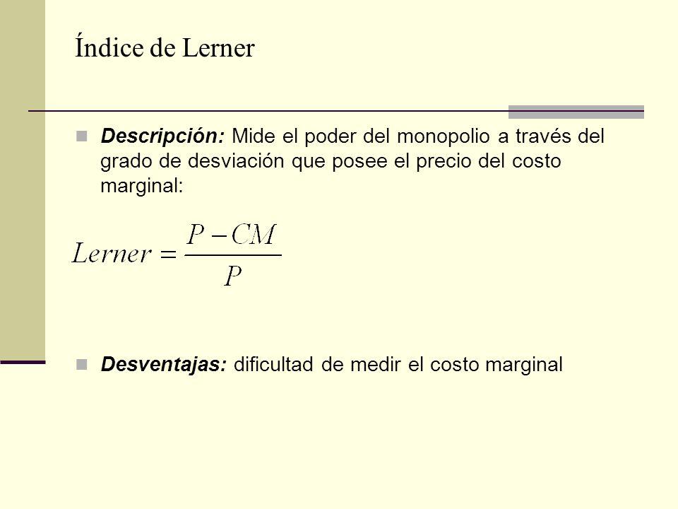 Índice de Lerner Descripción: Mide el poder del monopolio a través del grado de desviación que posee el precio del costo marginal: Desventajas: dificu