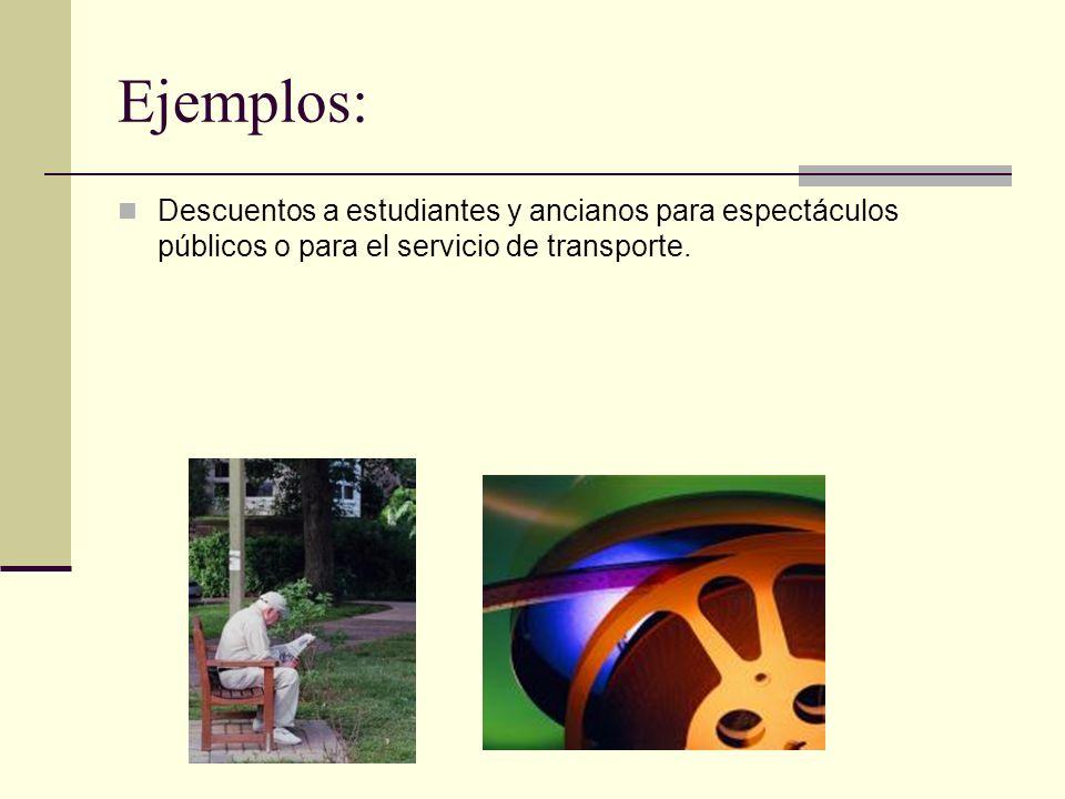 Ejemplos: Descuentos a estudiantes y ancianos para espectáculos públicos o para el servicio de transporte.