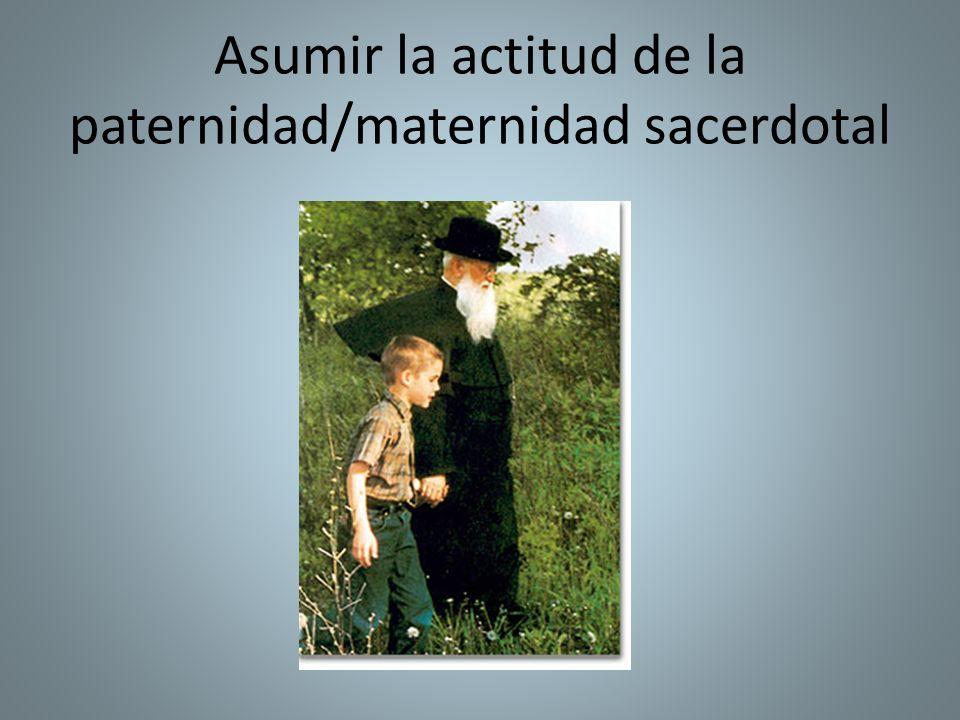 Asumir la actitud de la paternidad/maternidad sacerdotal