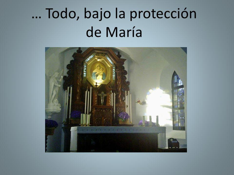 … Todo, bajo la protección de María