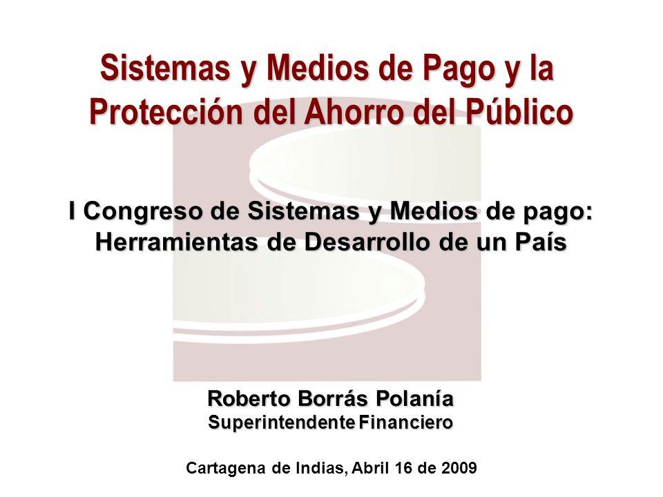 Sistemas y Medios de Pago y la Protección del Ahorro del Público I Congreso de Sistemas y Medios de pago: Herramientas de Desarrollo de un País Cartag