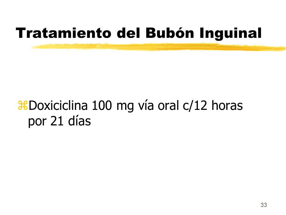 33 Tratamiento del Bubón Inguinal zDoxiciclina 100 mg vía oral c/12 horas por 21 días
