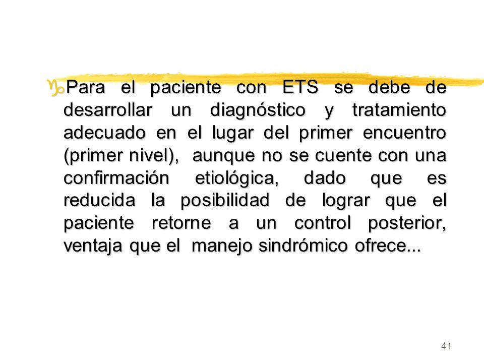 41 gPara el paciente con ETS se debe de desarrollar un diagnóstico y tratamiento adecuado en el lugar del primer encuentro (primer nivel), aunque no s
