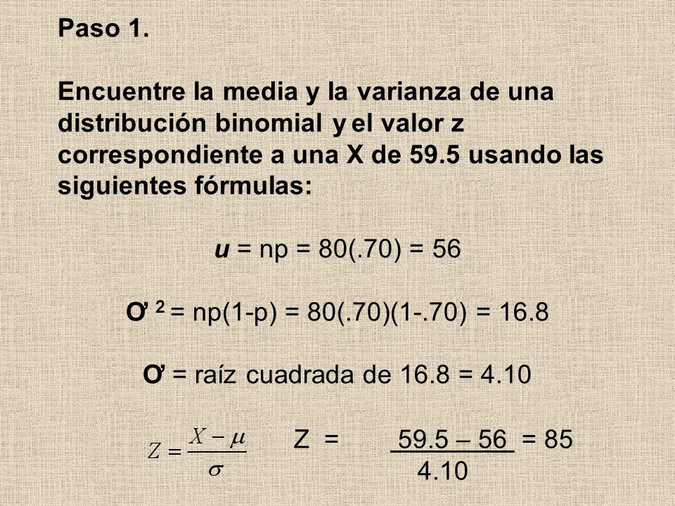 Paso 1. Encuentre Ia media y Ia varianza de una distribución binomial y el valor z correspondiente a una X de 59.5 usando Ias siguientes fórmuIas: u =