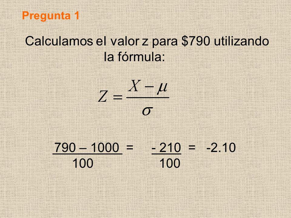 Calculamos eI valor z para $790 utilizando Ia fórmula: 790 – 1000 = - 210 = -2.10 100 100 Pregunta 1